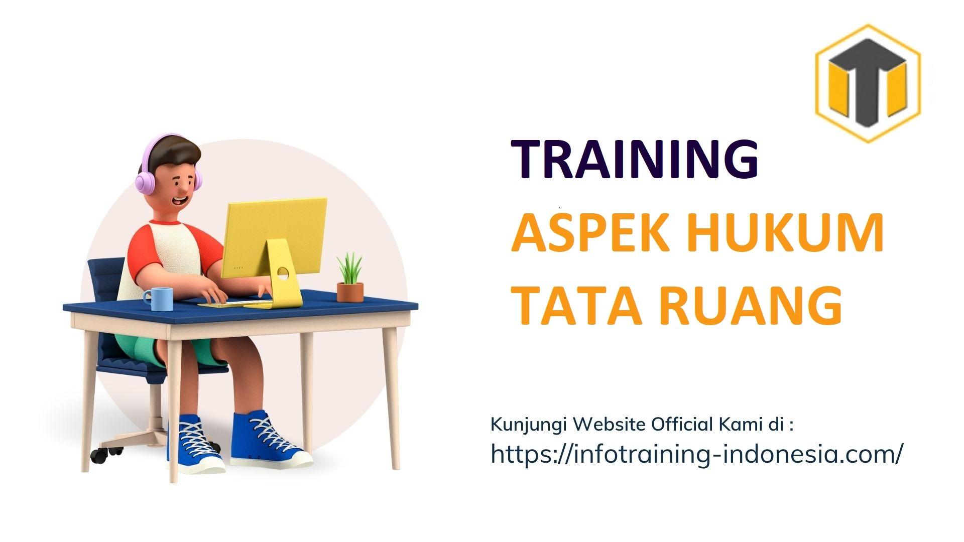TRAINING ASPEK HUKUM TATA RUANG pelatihan ASPEK HUKUM TATA RUANG Bandung