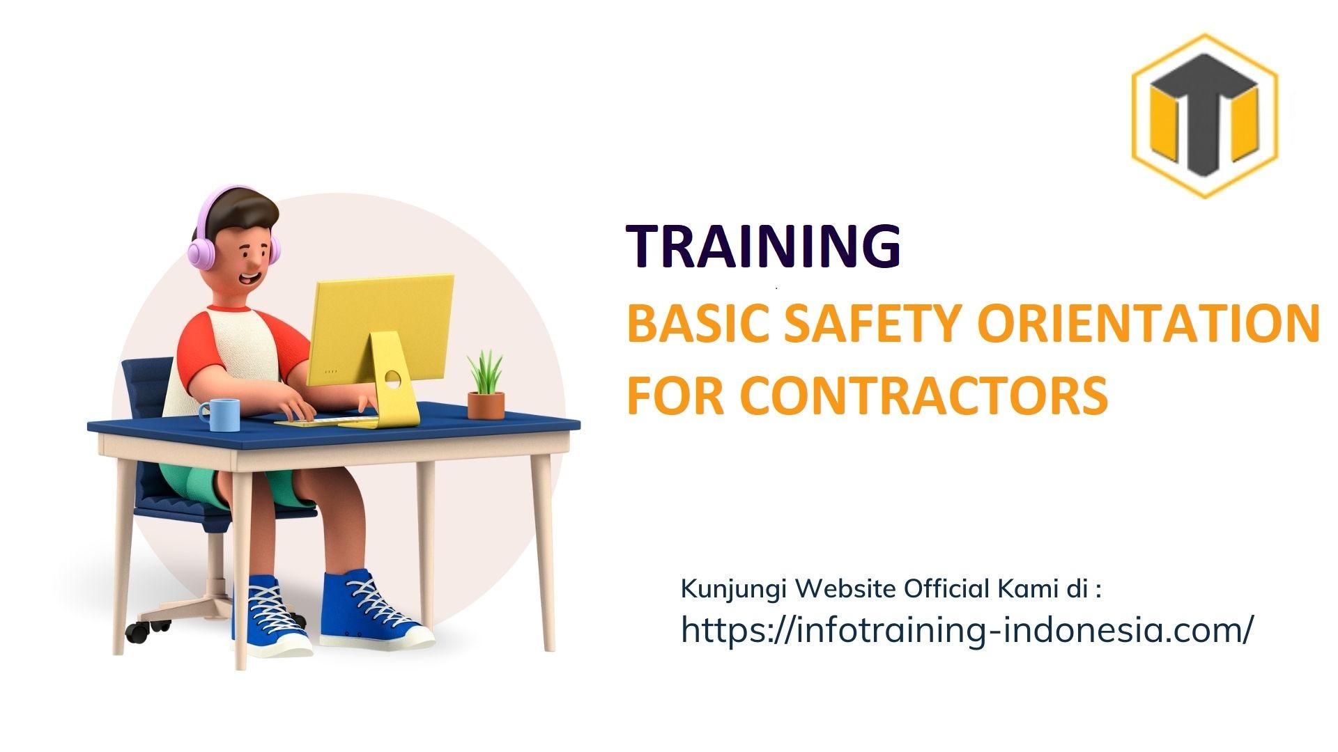 TRAINING BASIC SAFETY ORIENTATION FOR CONTRACTORS pelatihan BASIC SAFETY ORIENTATION FOR CONTRACTORS Bandung
