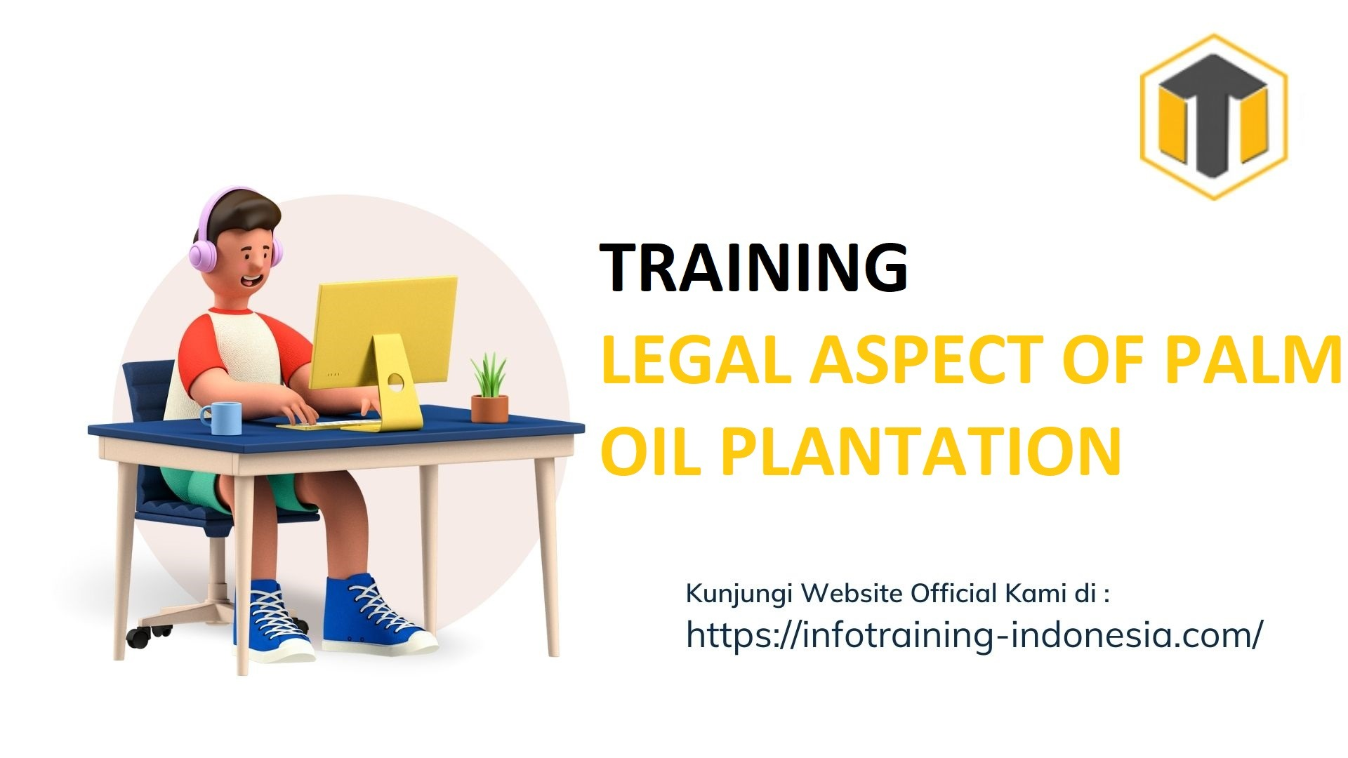 TRAINING LEGAL ASPECT OF PALM OIL PLANTATION Training Based Industry