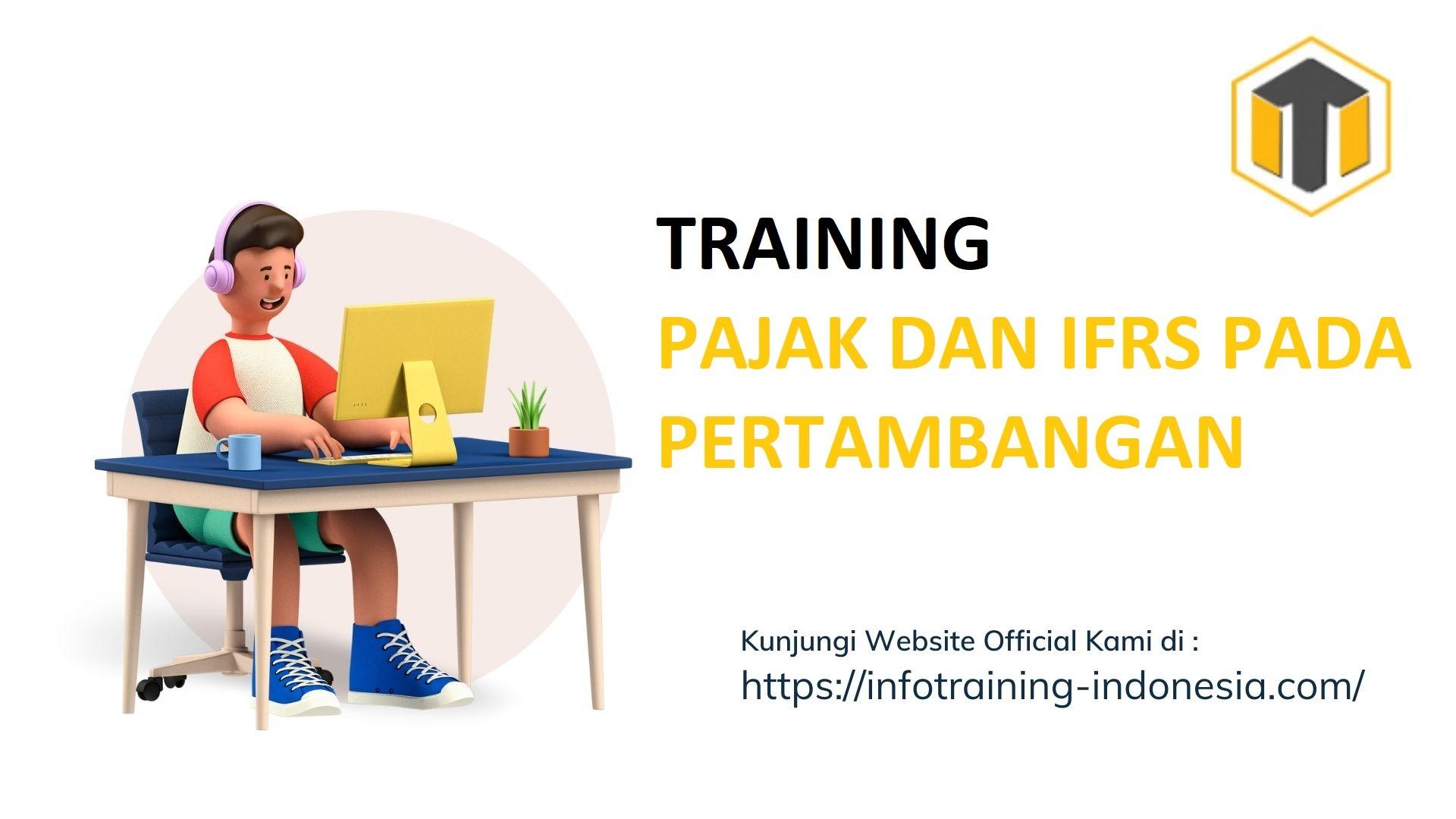 TRAINING PAJAK DAN IFRS PADA PERTAMBANGAN Training Based Industry